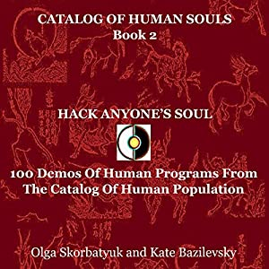 Hack Anyone's Soul: 100 Demos of Human Programs from the Catalog of Human Population Audiobook