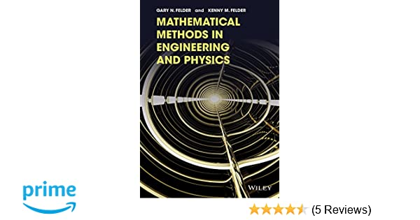 Mathematical methods in engineering and physics gary n felder mathematical methods in engineering and physics gary n felder kenny m felder 9781118449608 amazon books fandeluxe Gallery