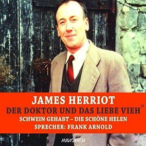 Schwein gehabt / Die schöne Helen (Der Doktor und das liebe Vieh) Hörbuch