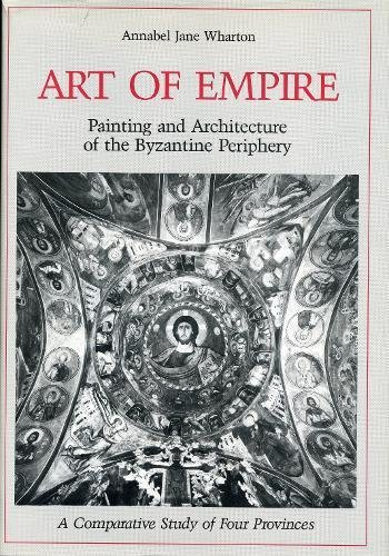 Art of Empire: Painting and Architecture of the Byzantine Periphery : A Comparative Study of Four Provinces
