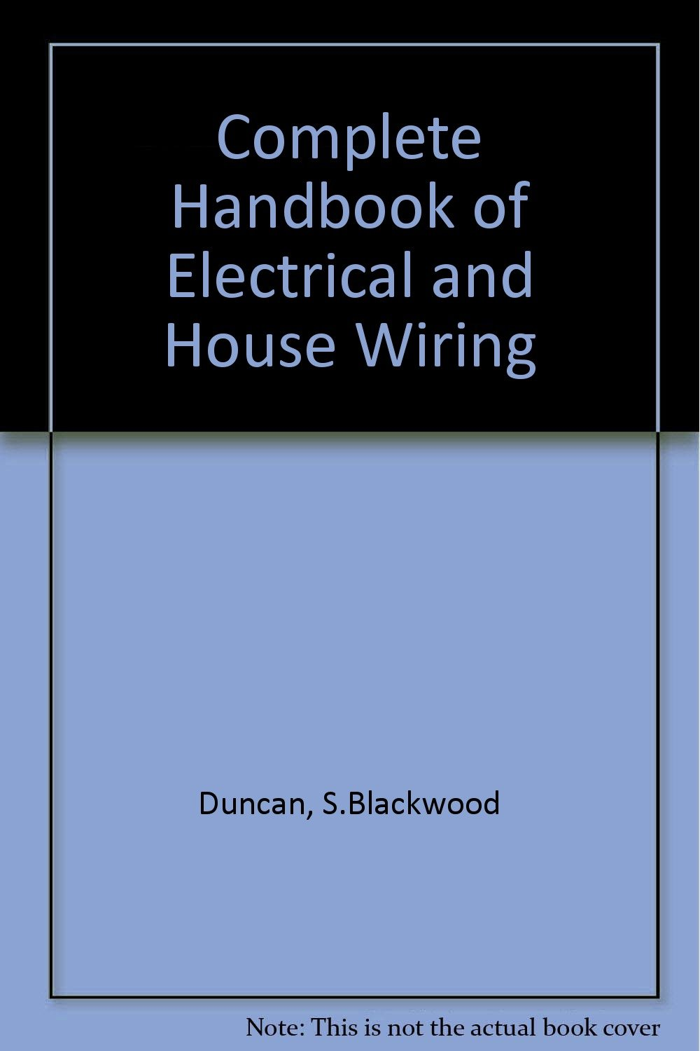 Complete Handbook Of Electrical And House Wiring Sblackwood Duncan 9780830669134 Books