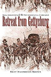 Retreat from Gettysburg: Lee, Logistics, and the Pennsylvania Campaign (Civil War America)