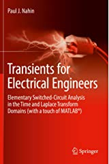 Transients for Electrical Engineers: Elementary Switched-Circuit Analysis in the Time and Laplace Transform Domains (with a touch of MATLAB®) Kindle Edition