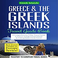 Greece & the Greek Islands Travel Guide Book: A Comprehensive 5-Day Travel Guide to Greece and the Greek Islands & Unforgettable Greek Travel | Livre audio Auteur(s) :  Passport to European Travel Guides Narrateur(s) : Colin Fluxman
