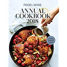Food & Wine Annual Cookbook 2018: An Entire Year of Cooking