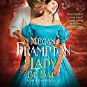 Lady Be Bad Audiobook by Megan Frampton Narrated by Jilly Bond