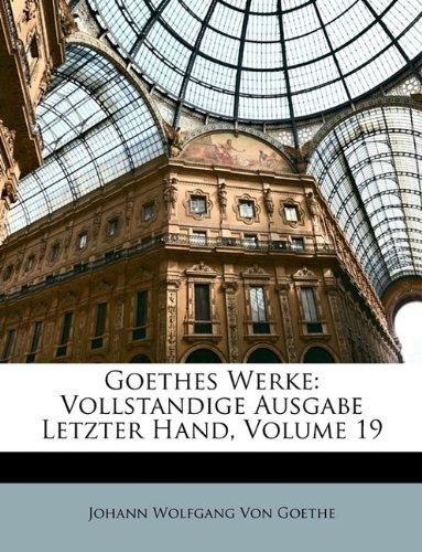 Read Online Goethes Werke: Vollstandige Ausgabe Letzter Hand, Neunzehnter Band (German Edition) pdf