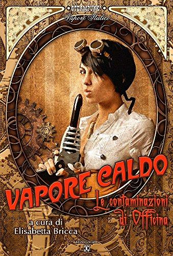Vapore Caldo: Le contaminazioni di Officina (Collana speciale Steampunk) (Italian Edition)