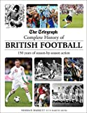 The Telegraph Complete History of British Football: 150 Years of Season-by-season Action