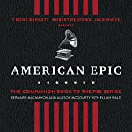 American Epic: When Music Gave America Her Voice | Bernard MacMahon,Allison McGourty,Elijah Wald