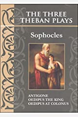 The Three Theban Plays: Antigone; Oedipus the King; Oedipus at Colonus (Annotated) Kindle Edition