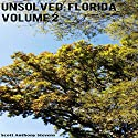 Unsolved: Florida, Volume 2 Audiobook by Scott Anthony Stevens Narrated by Afton Laidy Zabala-Jordan