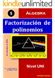 Factorización de polinomios: Álgebra (Las matemáticas son fáciles nº 5) (Spanish Edition)