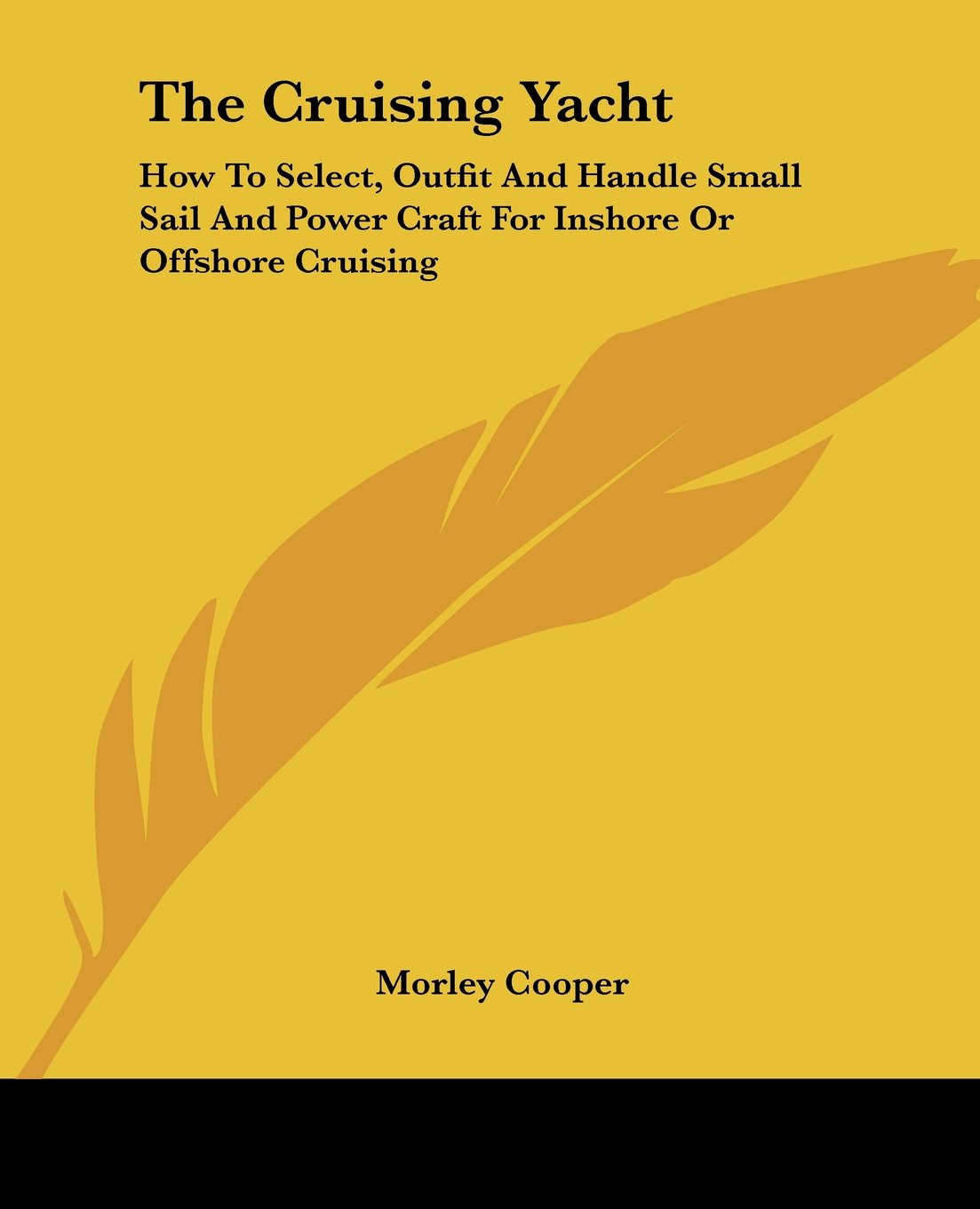 Read Online The Cruising Yacht: How to Select, Outfit and Handle Small Sail and Power Craft for Inshore or Offshore Cruising ebook