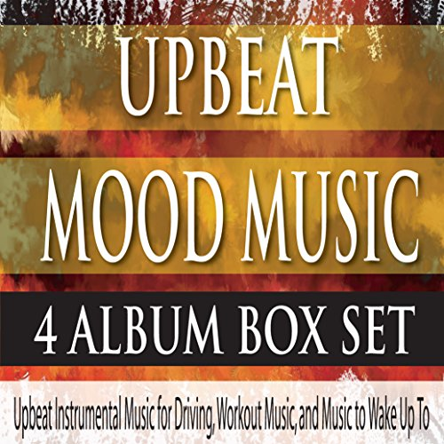 Music Group Album (Upbeat Mood Music 4 ALBUM BOX SET: Upbeat Instrumental Music for Driving, Workout Music, And Music to Wake Up To)