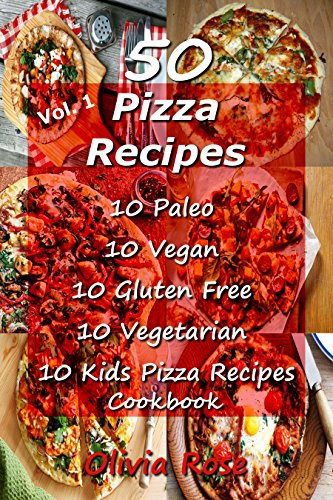 50 Pizza Recipes - Paleo - Vegan - Gluten Free - Vegetarian - Kids Pizza Recipes - Pizza Cookbook, Pizza Bible, Vegan Baking, Gluten Free Baking, Paleo Baking, Recipes for Kids, Vegetarian Baking