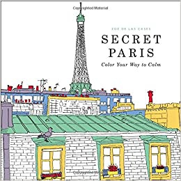 Secret Paris Color Your Way To Calm Zoe De Las Cases 9780316265829 Books