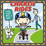 Charlie Rides: Planes, Trains, Bikes, and More!