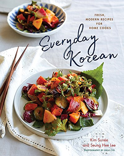 Everyday Korean: Fresh, Modern Recipes for Home Cooks by Seung Hee Lee, Kim Sunée