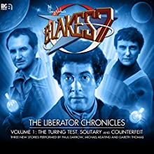 Blake's 7 - The Liberator Chronicles Volume 1 Performance by Simon Guerrier, Nigel Fairs, Peter Anghelides Narrated by Gareth Thomas, Paul Darrow, Michael Keating