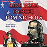 Ride with Custer: John Whyte Series, Book 2 | Tom Nichols