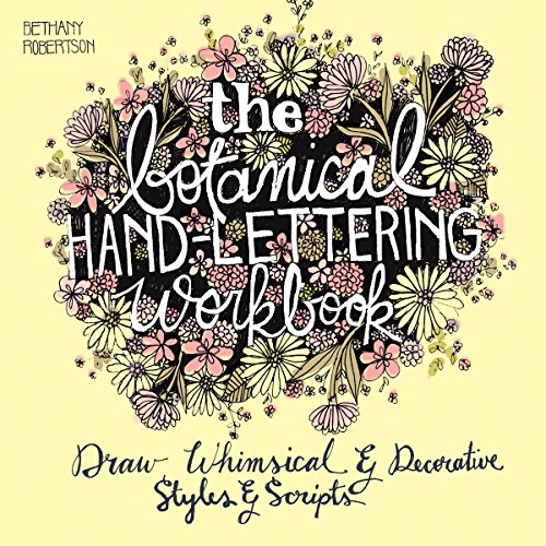 The Botanical Hand Lettering Workbook: Draw Whimsical and Decorative Styles and Scripts [Robertson, Bethany] (Tapa Blanda)
