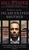 Letters to an Incarcerated Brother: Encouragement, Hope, and Healing for Inmates and Their Loved Ones
