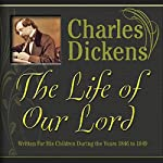 The Life of Our Lord: Written for His Children During the Years 1846 to 1849 | Charles Dickens