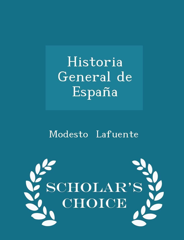 Historia General de España - Scholars Choice Edition: Amazon.es: Lafuente, Modesto: Libros en idiomas extranjeros