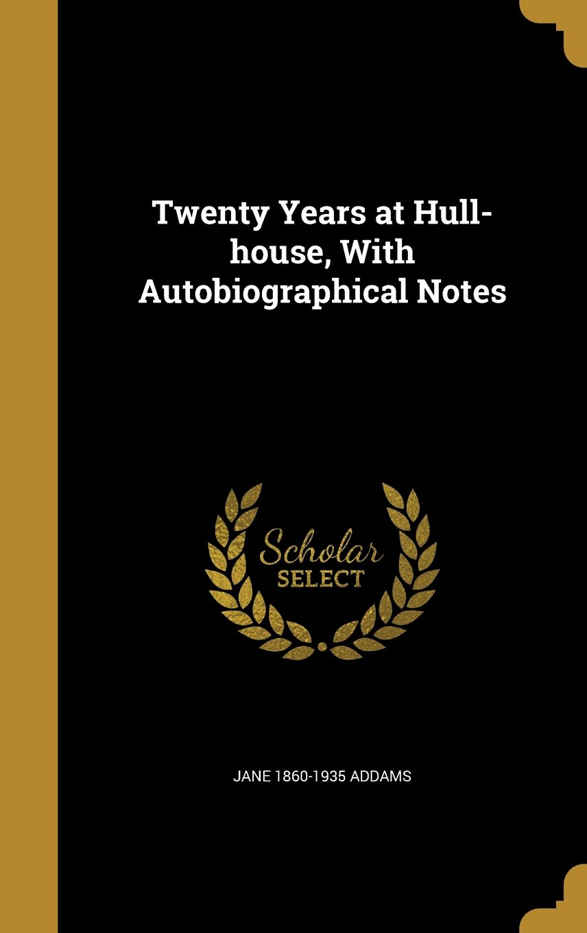 Twenty Years at Hull-House, with Autobiographical Notes pdf
