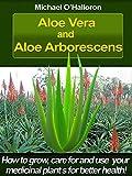 Aloe Vera and Aloe Arborescens: How to grow, care
