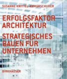 Erfolgsfaktor Architektur : Strategisches Bauen für Unternehmen, Knittel-Ammerschuber, Susanne, 3764374640