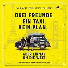 Drei Freunde, ein Taxi, kein Plan...: Aber einmal um die Welt Hörbuch von Paul Archer, Johno Ellison Gesprochen von: Matthias Ransberger, Felix Auer