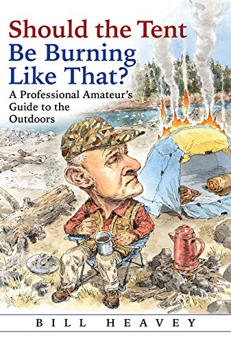 Should the Tent Be Burning Like That?: A Professional Amateur's Guide to the Outdoors cover