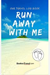 Our Travel Log Book: Run Away With Me: Notebook Bucket list for Couples, Engagement, Wedding, Honeymoon & Keepsake Memory Pages for 50 adventures, trips & vacations. Hardcover