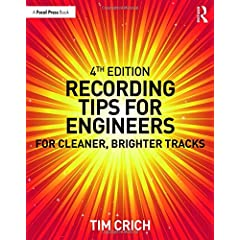 Recording Tips for Engineers: For Cleaner, Brighter Tracks, 4th Edition from Focal Press