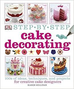 Buy Step-by-Step Cake Decorating Book Online at Low Prices in India ...