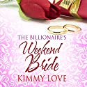 The Billionaire's Weekend Bride Audiobook by Kimmy Love Narrated by Terra Lindy