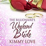 The Billionaire's Weekend Bride | Kimmy Love