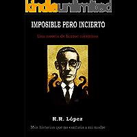 Imposible pero incierto (una novela de horror có[s]mico) (Serie Historias que no contaría a mi madre nº 2)