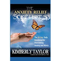 The Anxiety Relief Scriptures: The 30-Day Daily Devotional for Overcoming Anxiety and Worry