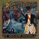 Dark Circus: A Poem | Waide Riddle