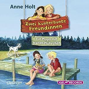 Ein Mops mit Namen Möhrchen (Zwei kunterbunte Freundinnen 2) Hörbuch