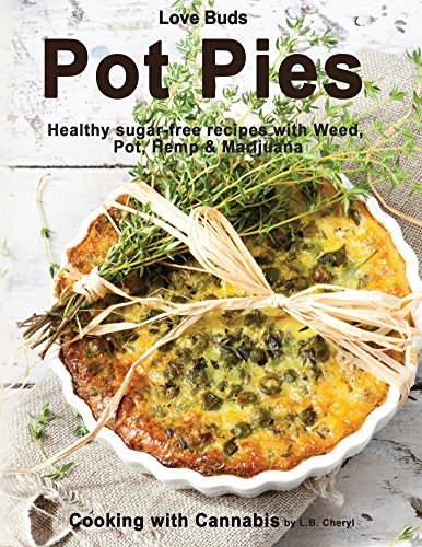 Love Buds Pot Pies: healthy sugar-free recipes with Weed, Pot, Hemp & Marijuana (Cooking with Cannabis Book 9) by L.B. Cheryl