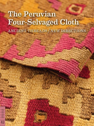 The Peruvian Four-Selvaged Cloth: Ancient Threads / New Directions (Textile Series, No. 12)