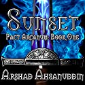 Sunset: Pact Arcanum, Book 1 Audiobook by Arshad Ahsanuddin Narrated by David Stifel