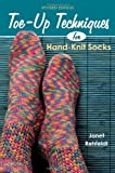 Toe-Up Techniques for Hand-Knit Socks: Revised Edition