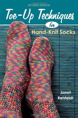 Toe-Up Techniques for Hand-Knit Socks: Revised Edition -