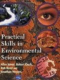 Practical Skills in Environmental Science, Allan Jones and Robert Duck, 058232873X