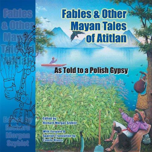 Polish Mayan - FABLES & OTHER MAYAN TALES OF ATITLÁN as Told to a Polish Gypsy